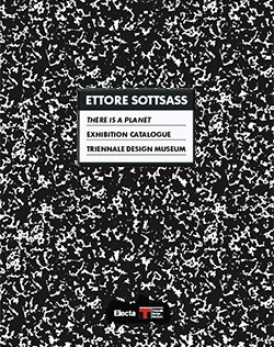 <i>Ettore Sottsass. There is a Planet. Exhibition Catalogue. Triennale Design Museum</i>