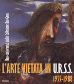L'arte vietata in U.R.S.S. 1955-1988