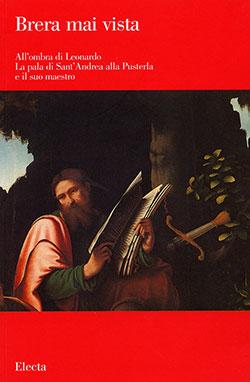Brera mai vista. All'ombra di Leonardo. La pala di Sant'Andrea alla Pusterla e il suo maestro