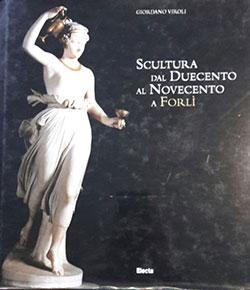 Scultura dal Duecento al Novecento a Forli'