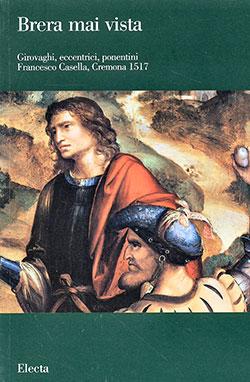 Brera mai vista. Girovaghi, eccentrici, ponentini. Francesco Casella, Cremona 1517