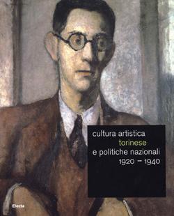 Cultura artistica torinese e politiche nazionali 1920 – 1940