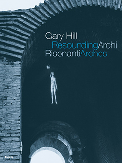 Gary Hill. Archi risonanti / Resounding Arches