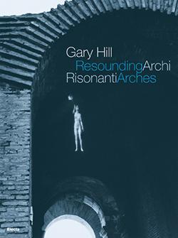 Gary Hill. Archi risonanti / Resounding Arches