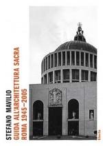 Roma 1945-2005 Guida all'architettura sacra