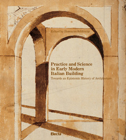 Practice and Science in Early Modern Italian Building