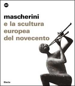 Mascherini e la scultura europea del Novecento