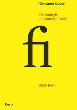 Fiamminghi nel cantiere Italia. 1560-1600