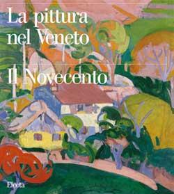 Pittura nel Veneto. Il Novecento