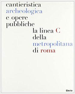 Cantieristica archeologica e opere pubbliche: la linea C della metropolitana di Roma