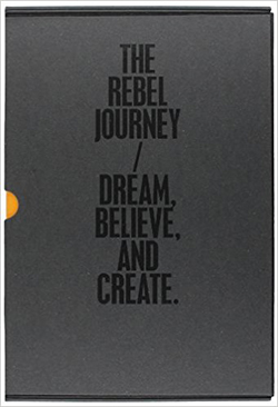 The rebel journey / dream believe, and create