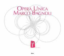 Opera unica. Marco Bagnoli