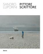 Sandro Luporini. Pittore scrittore