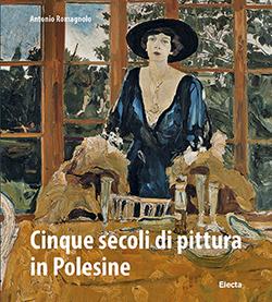 Cinque secoli di pittura in Polesine
