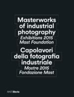 Capolavori della fotografia industriale / Masterworks of industrial photography