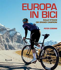 Europa in bici. Sulle strade dei grandi campioni