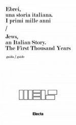 Ebrei una storia italiana. I primi mille anni / Jews, an Italian Story. The First Thousand Years