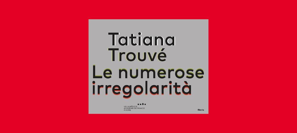 Tatiana Trouvé, Katharina Grosse. Le numerose irregolarità