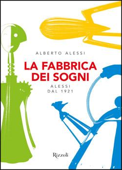 <em>La fabbrica dei sogni</em> di Alberto Alessi