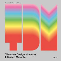 <i>Triennale Design Museum. Il Museo Mutante</i>, a cura di Silvana Annicchiarico