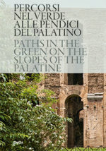 Percorsi nel verde alle pendici del Palatino / Paths in the green on the slopes of the Palatine