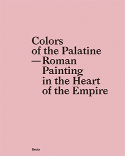 Colors of the Palatine – Roman Painting in the Heart of the Empire