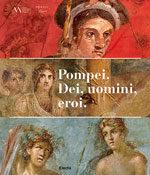Pompei. Dei, uomini, eroi